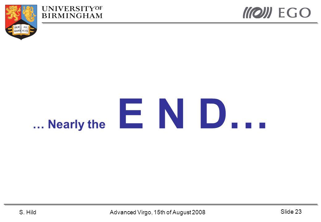 S. HildAdvanced Virgo, 15th of August 2008 Slide 23 … Nearly the E N D…