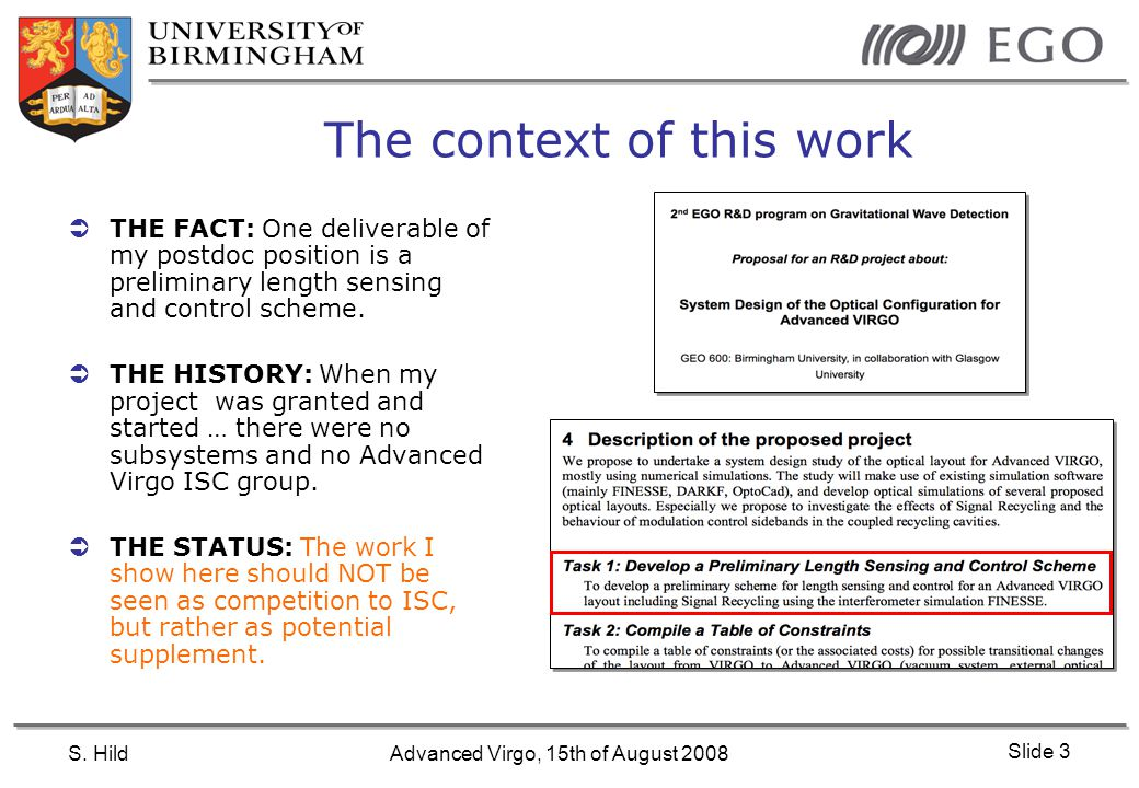 S. HildAdvanced Virgo, 15th of August 2008 Slide 3 The context of this work  THE FACT: One deliverable of my postdoc position is a preliminary length