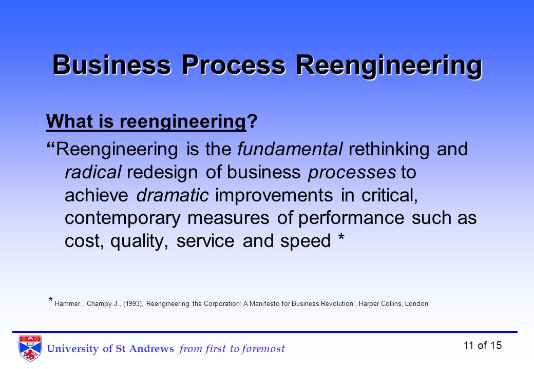 University of St Andrews from first to foremost 11 of 15 Business Process Reengineering What is reengineeringWhat is reengineering.