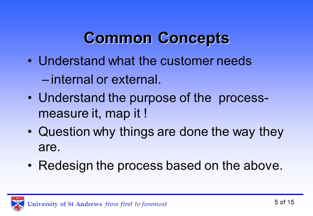 University of St Andrews from first to foremost 5 of 15 Common Concepts Understand what the customer needs –internal or external.