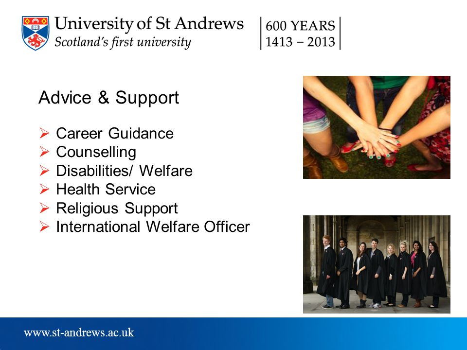 www.st-andrews.ac.uk Advice & Support  Career Guidance  Counselling  Disabilities/ Welfare  Health Service  Religious Support  International Welfare Officer