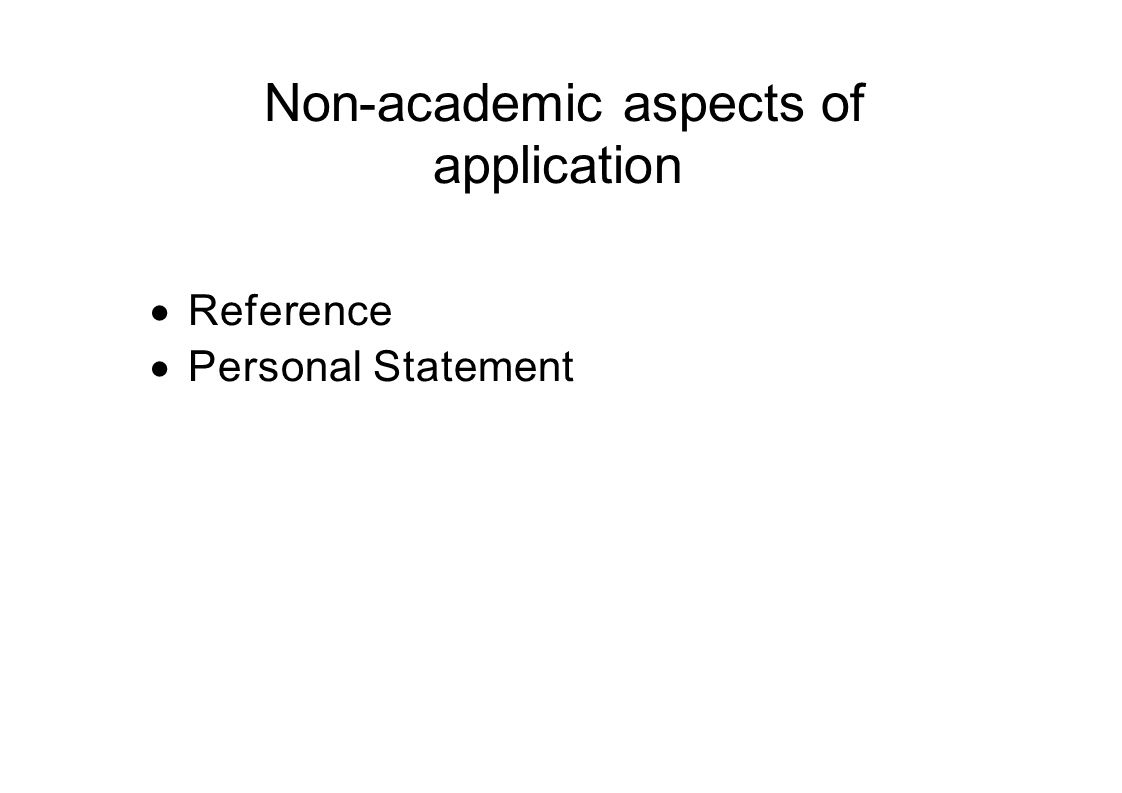Non-academic aspects of application  Reference  Personal Statement