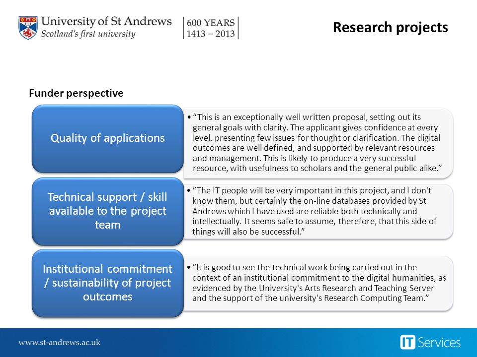 "Research projects Funder perspective ""This is an exceptionally well written proposal, setting out its general goals with clarity. The applicant gives"