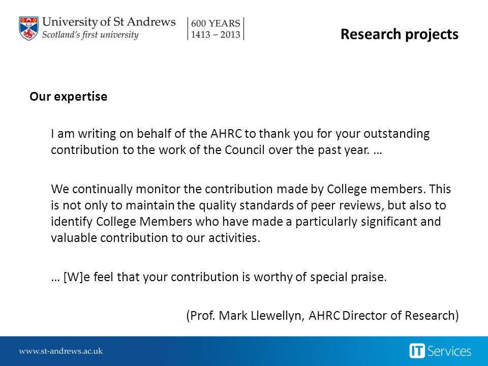 Research projects Our expertise I am writing on behalf of the AHRC to thank you for your outstanding contribution to the work of the Council over the