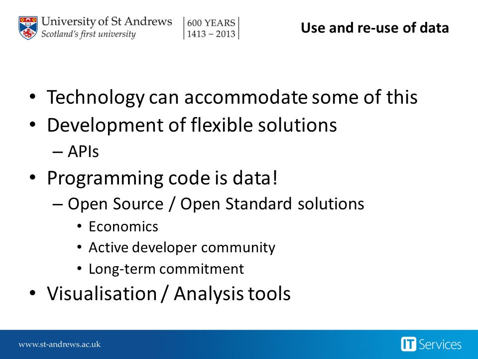 Use and re-use of data Technology can accommodate some of this Development of flexible solutions – APIs Programming code is data.