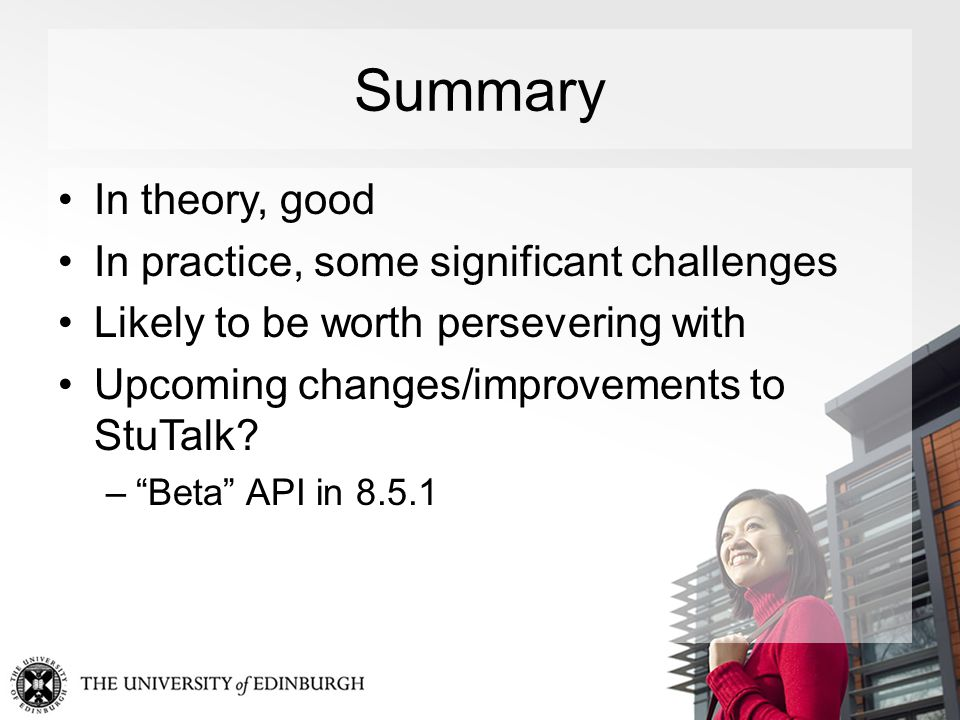 Summary In theory, good In practice, some significant challenges Likely to be worth persevering with Upcoming changes/improvements to StuTalk.