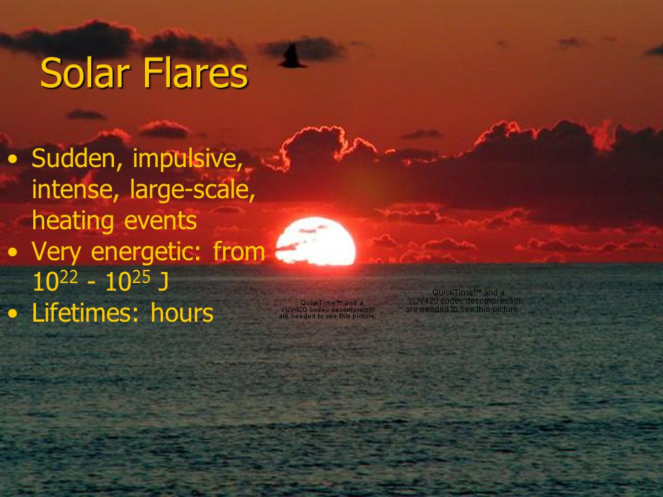 Solar Flares Sudden, impulsive, intense, large-scale, heating events Very energetic: from 10 22 - 10 25 J Lifetimes: hours