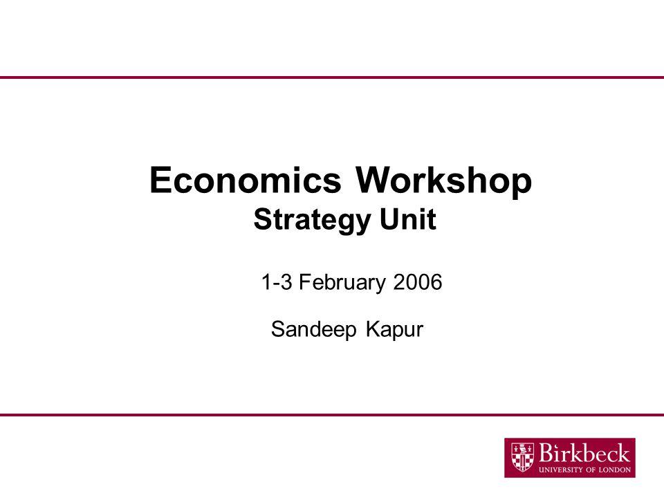 Economics Workshop Strategy Unit Sandeep Kapur 1-3 February 2006