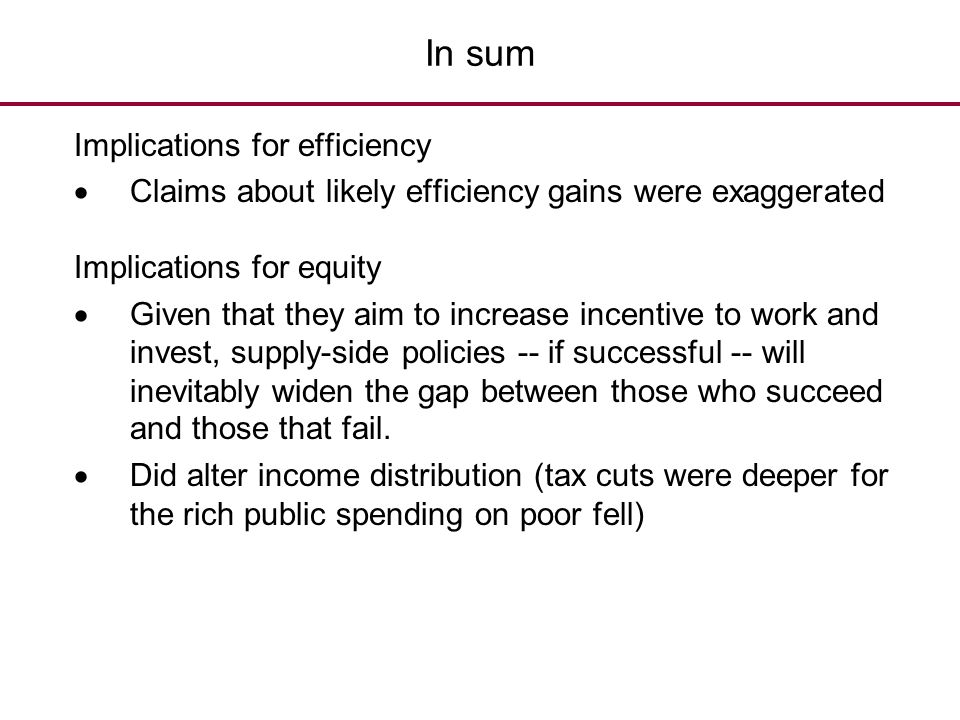 In sum Implications for efficiency  Claims about likely efficiency gains were exaggerated Implications for equity  Given that they aim to increase i