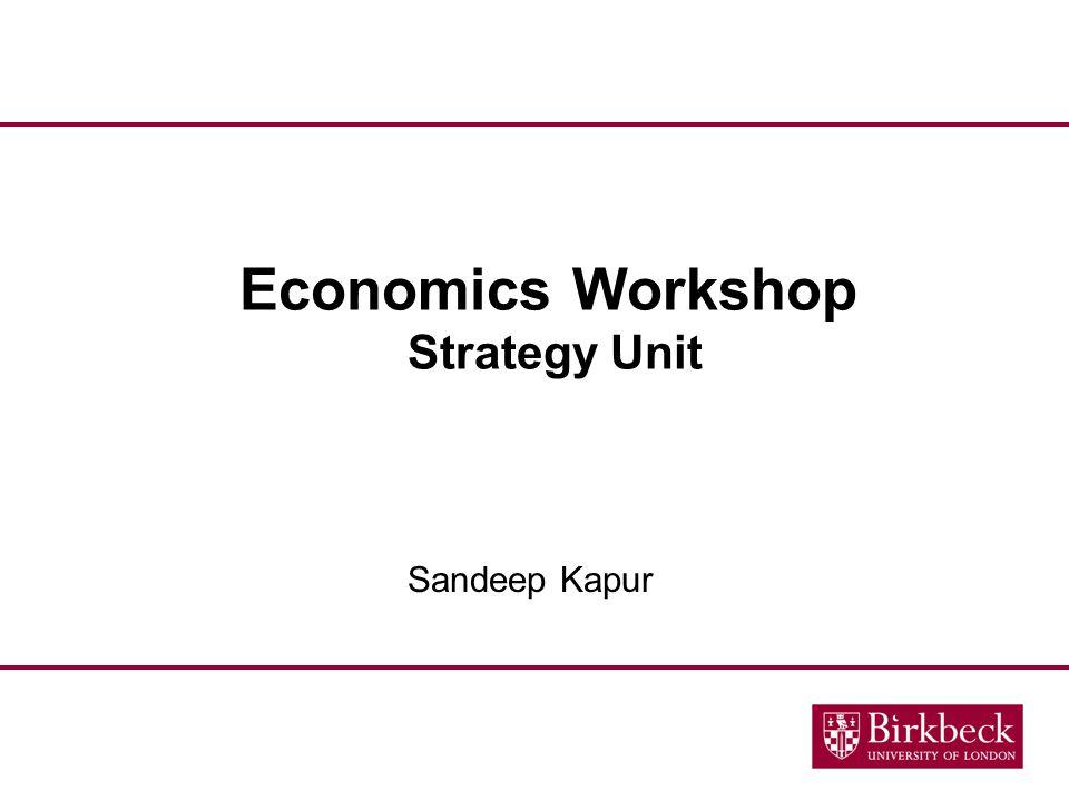 Economics Workshop Strategy Unit Sandeep Kapur