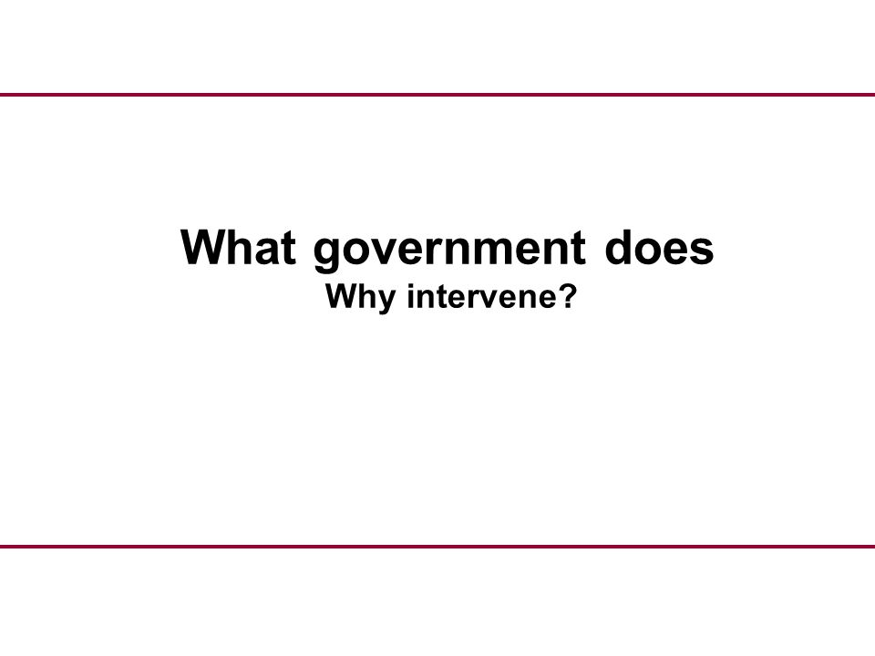 What government does Why intervene?