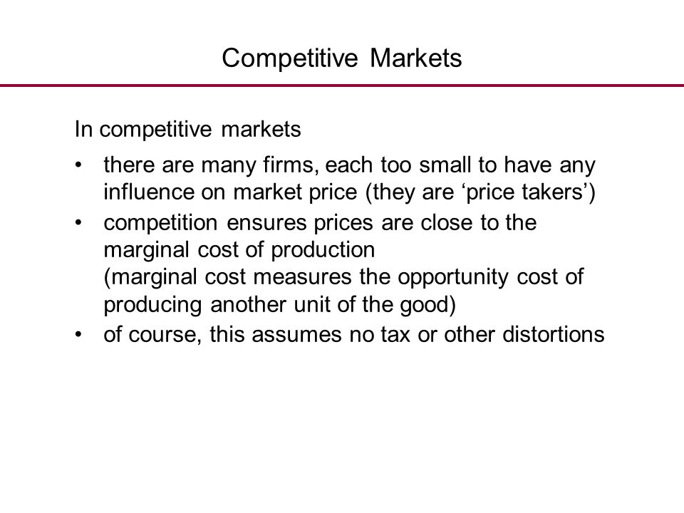 Competitive Markets In competitive markets there are many firms, each too small to have any influence on market price (they are 'price takers') compet
