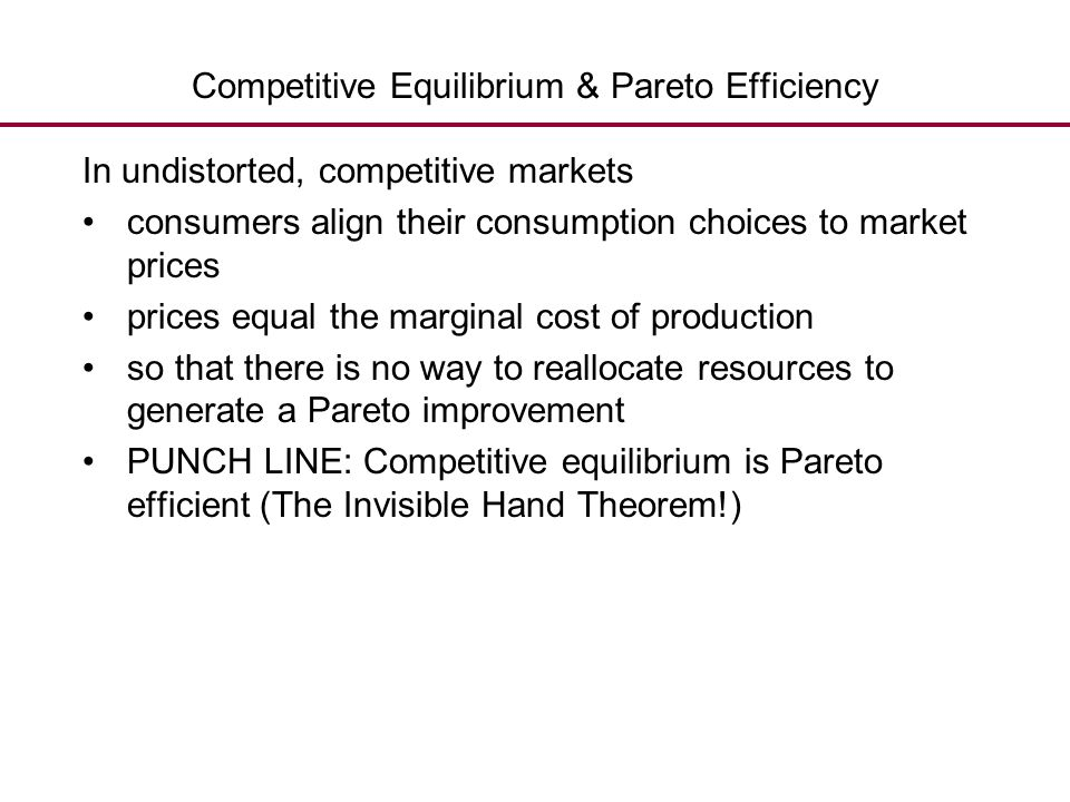 Competitive Equilibrium & Pareto Efficiency In undistorted, competitive markets consumers align their consumption choices to market prices prices equa