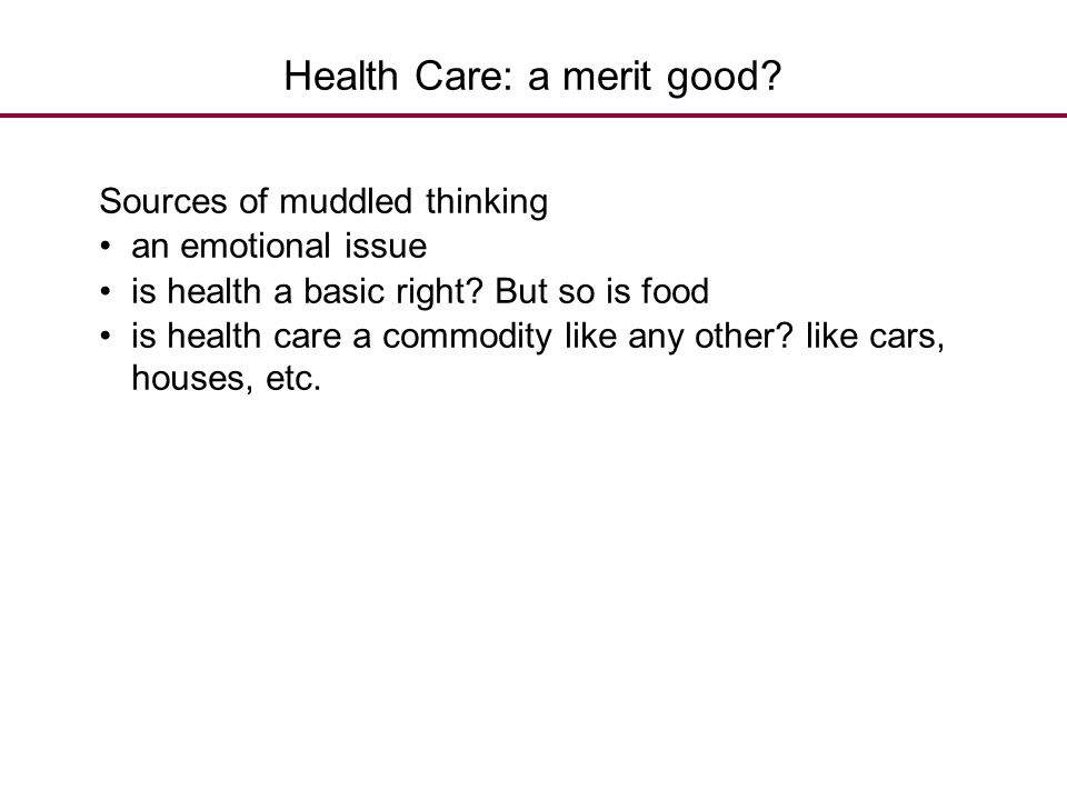 Health Care: a merit good? Sources of muddled thinking an emotional issue is health a basic right? But so is food is health care a commodity like any