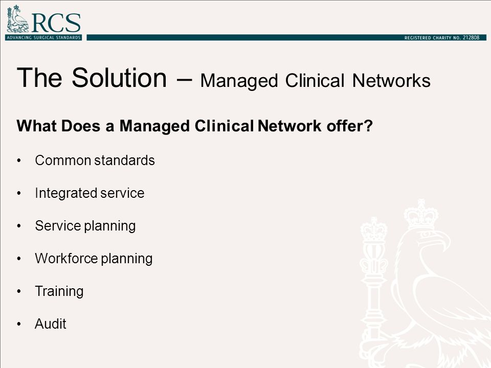 The Solution – Managed Clinical Networks What Does a Managed Clinical Network offer.