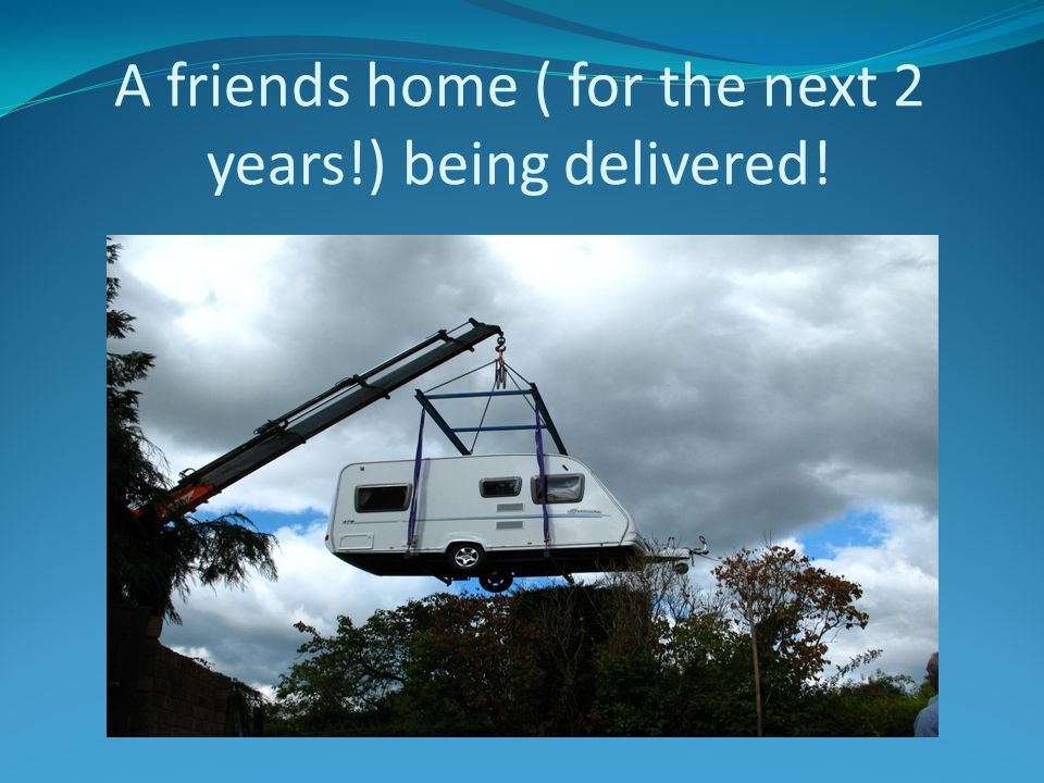 A friends home ( for the next 2 years!) being delivered!