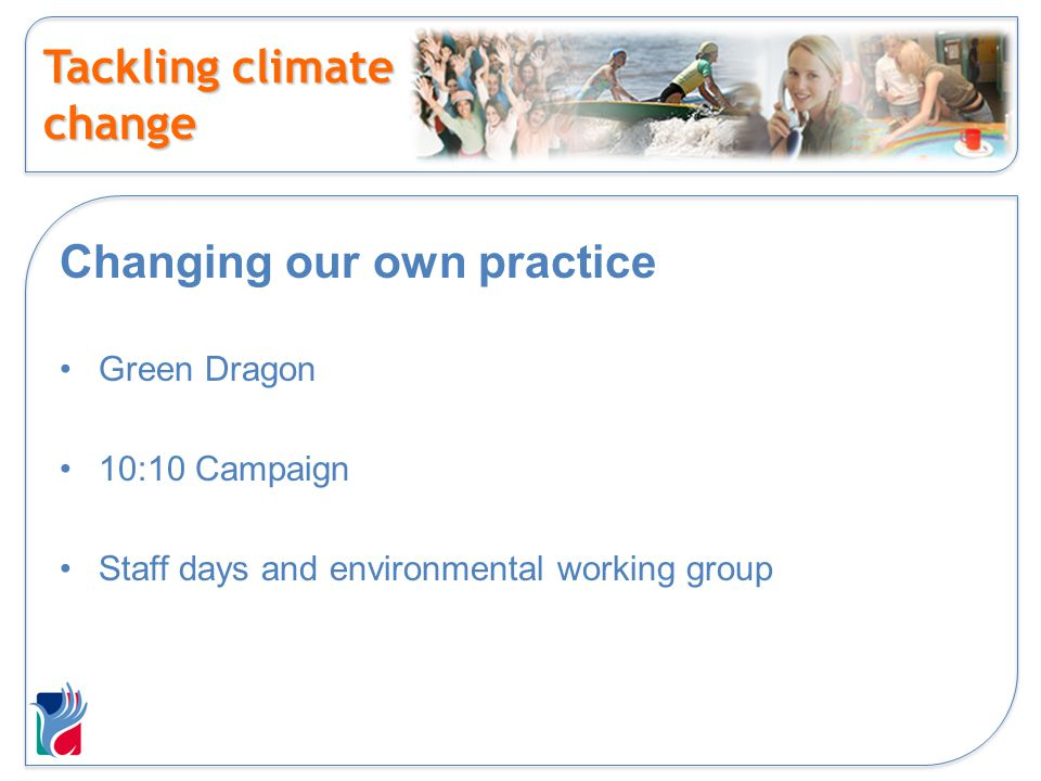 Tackling climate change Changing our own practice Green Dragon 10:10 Campaign Staff days and environmental working group