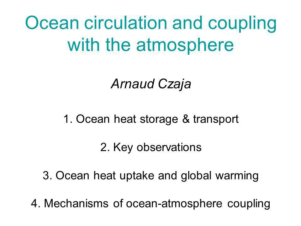 Ocean circulation and coupling with the atmosphere Arnaud Czaja 1.