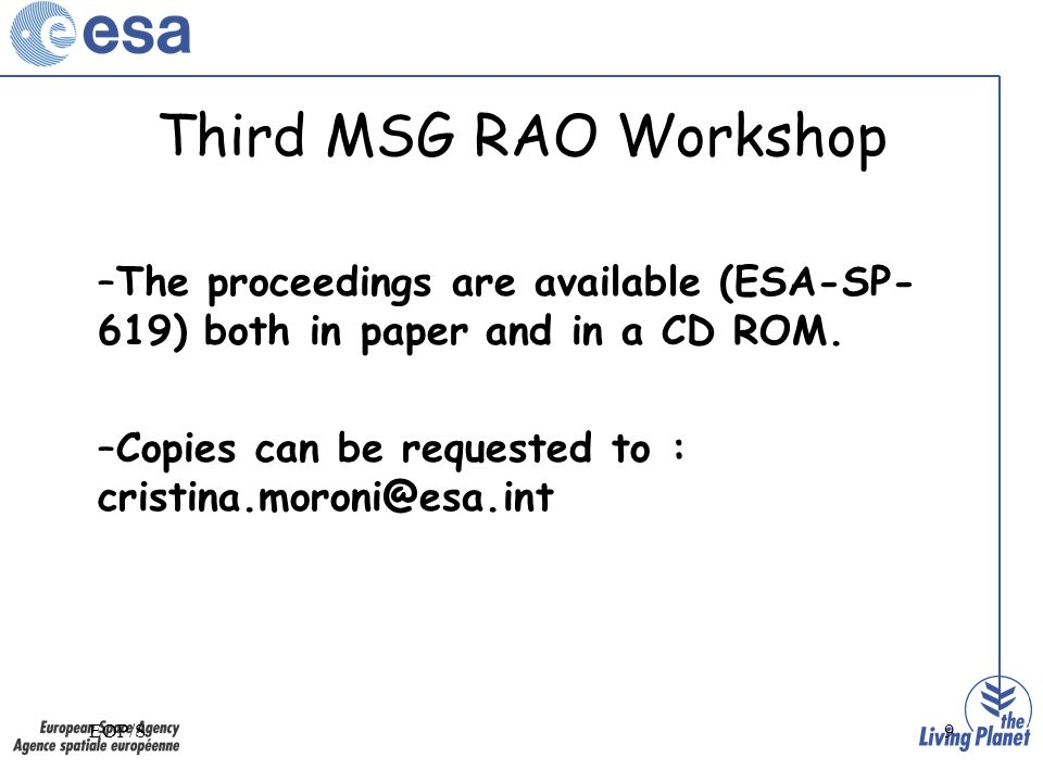 EOP/S9 Third MSG RAO Workshop –The proceedings are available (ESA-SP- 619) both in paper and in a CD ROM.