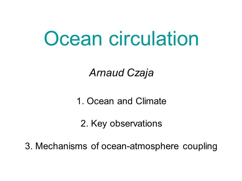 Ocean circulation Arnaud Czaja 1.Ocean and Climate 2.