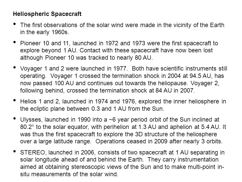 Heliospheric Spacecraft The first observations of the solar wind were made in the vicinity of the Earth in the early 1960s. Pioneer 10 and 11, launche