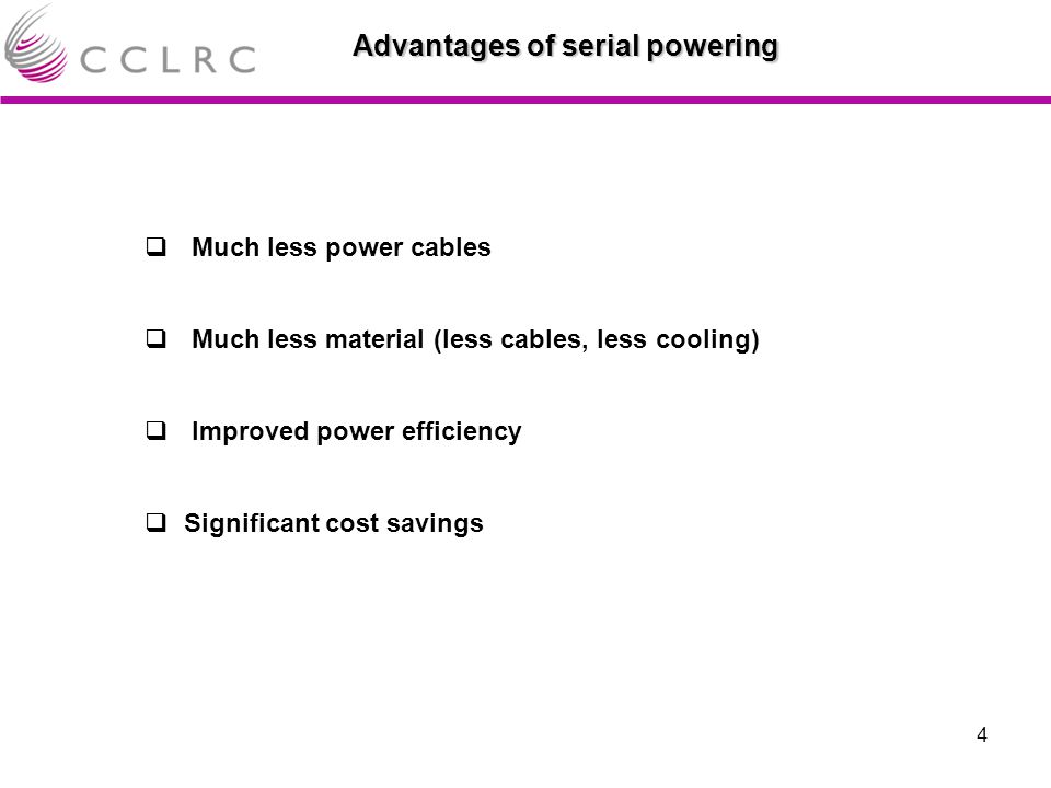 4 Advantages of serial powering  Much less power cables  Much less material (less cables, less cooling)  Improved power efficiency  Significant cost savings