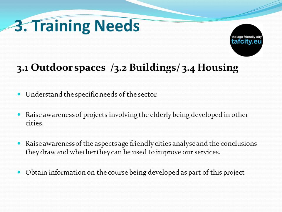3. Training Needs 3.1 Outdoor spaces /3.2 Buildings/ 3.4 Housing Understand the specific needs of the sector. Raise awareness of projects involving th