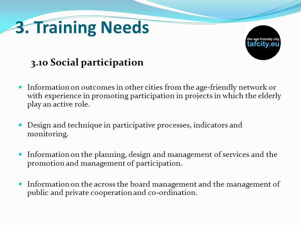 3. Training Needs 3.10 Social participation Information on outcomes in other cities from the age-friendly network or with experience in promoting part