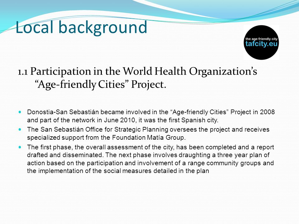 Local background 1.1 Participation in the World Health Organization's Age-friendly Cities Project.