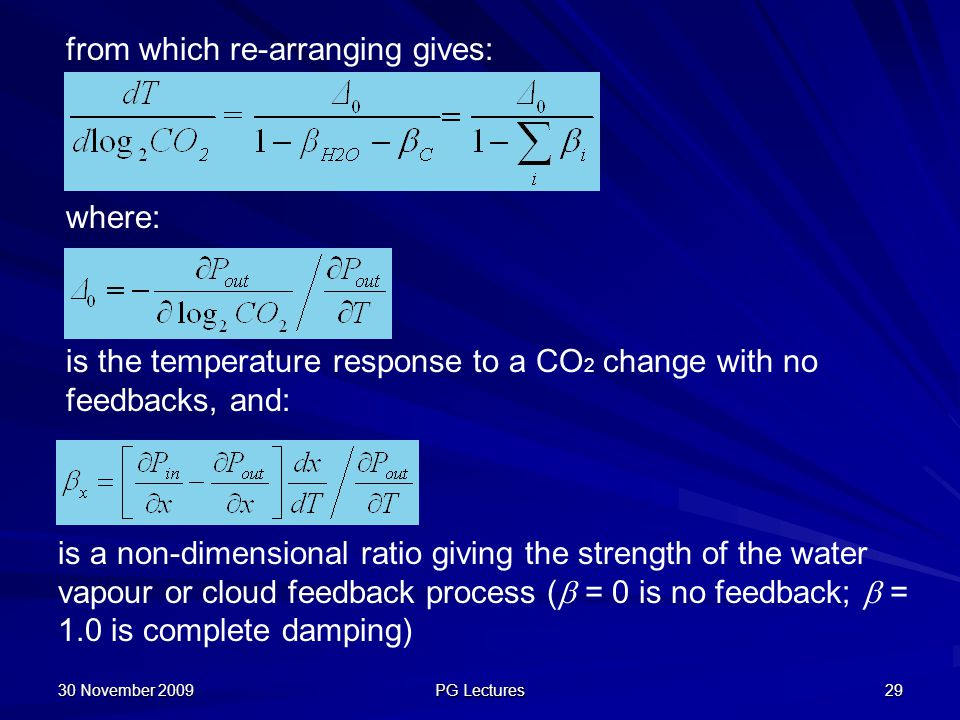 30 November 2009 PG Lectures 29 where: is the temperature response to a CO 2 change with no feedbacks, and: is a non-dimensional ratio giving the stre