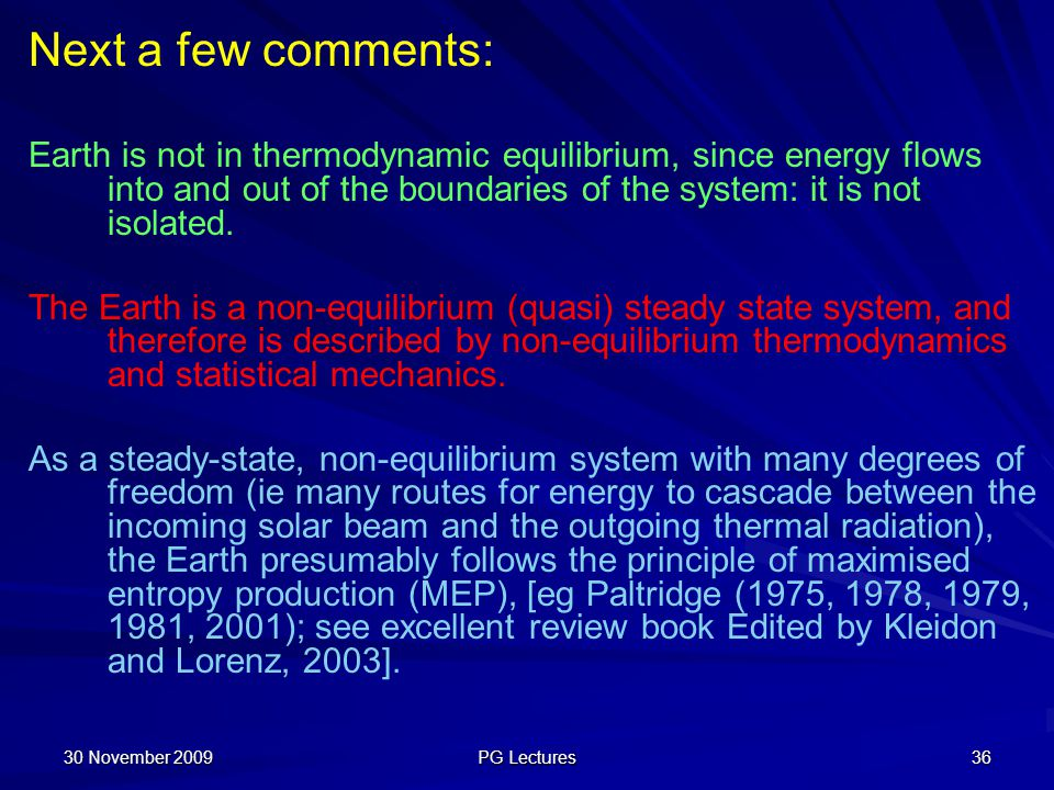 Next a few comments: Earth is not in thermodynamic equilibrium, since energy flows into and out of the boundaries of the system: it is not isolated. T
