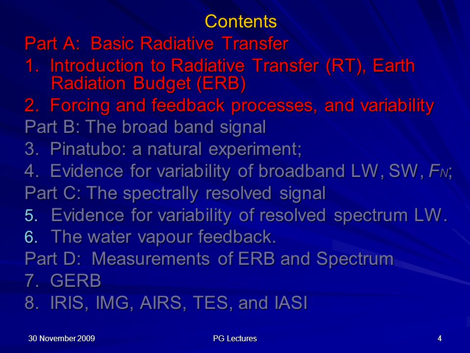 Contents Part A: Basic Radiative Transfer 1. Introduction to Radiative Transfer (RT), Earth Radiation Budget (ERB) 2. Forcing and feedback processes,