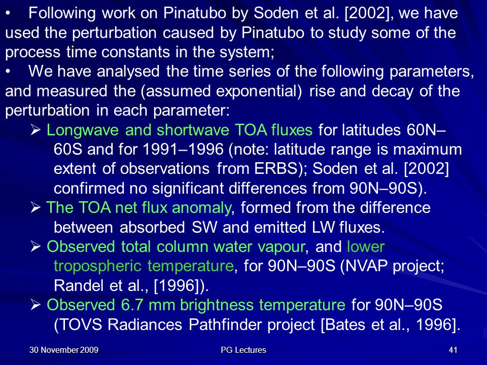 30 November 2009 PG Lectures 41 Following work on Pinatubo by Soden et al. [2002], we have used the perturbation caused by Pinatubo to study some of t