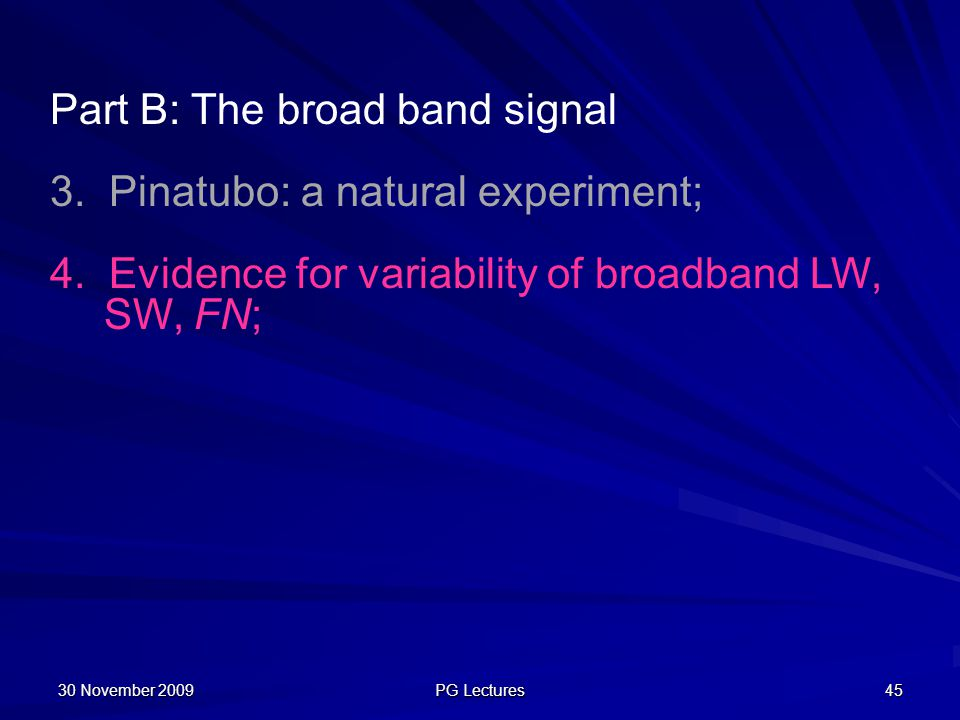30 November 2009 PG Lectures 45 Part B: The broad band signal 3. Pinatubo: a natural experiment; 4. Evidence for variability of broadband LW, SW, FN;