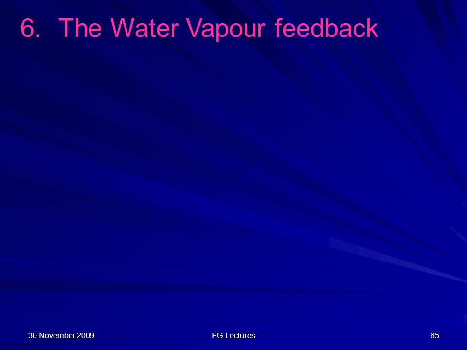 30 November 2009 PG Lectures 65 6.The Water Vapour feedback