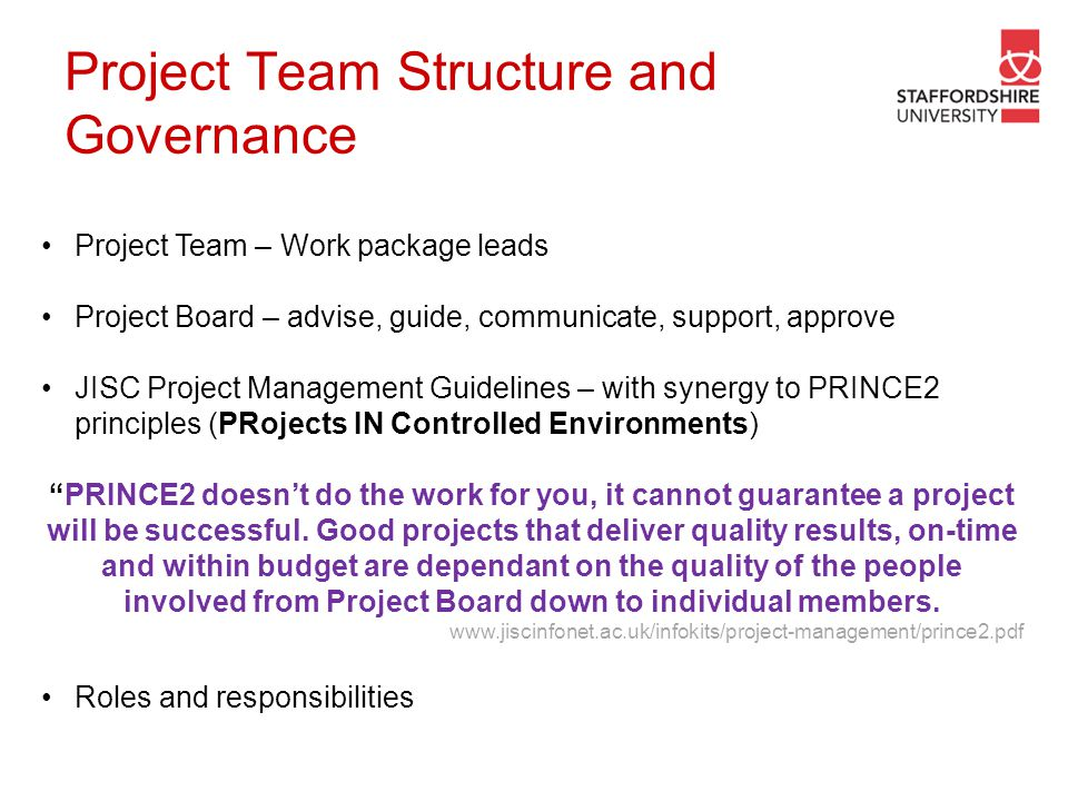 Project Team Structure and Governance Project Team – Work package leads Project Board – advise, guide, communicate, support, approve JISC Project Mana