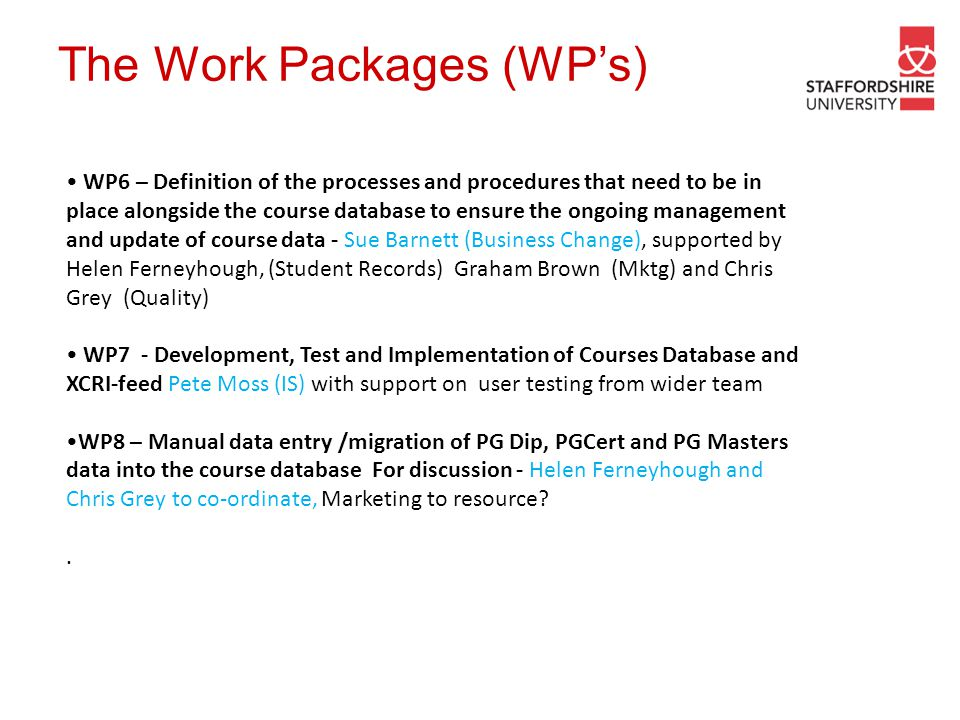 The Work Packages (WP's) WP6 – Definition of the processes and procedures that need to be in place alongside the course database to ensure the ongoing