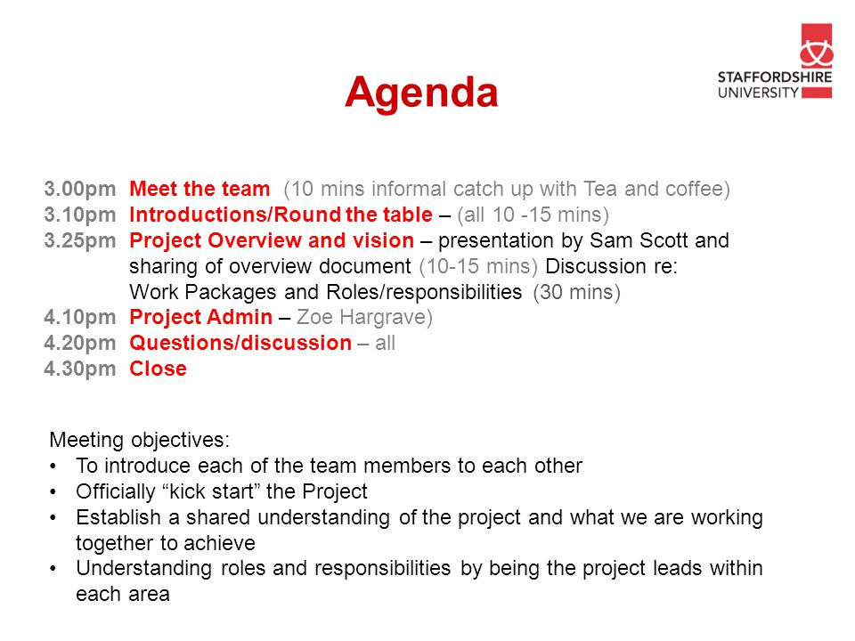 """Agenda Meeting objectives: To introduce each of the team members to each other Officially """"kick start"""" the Project Establish a shared understanding of"""