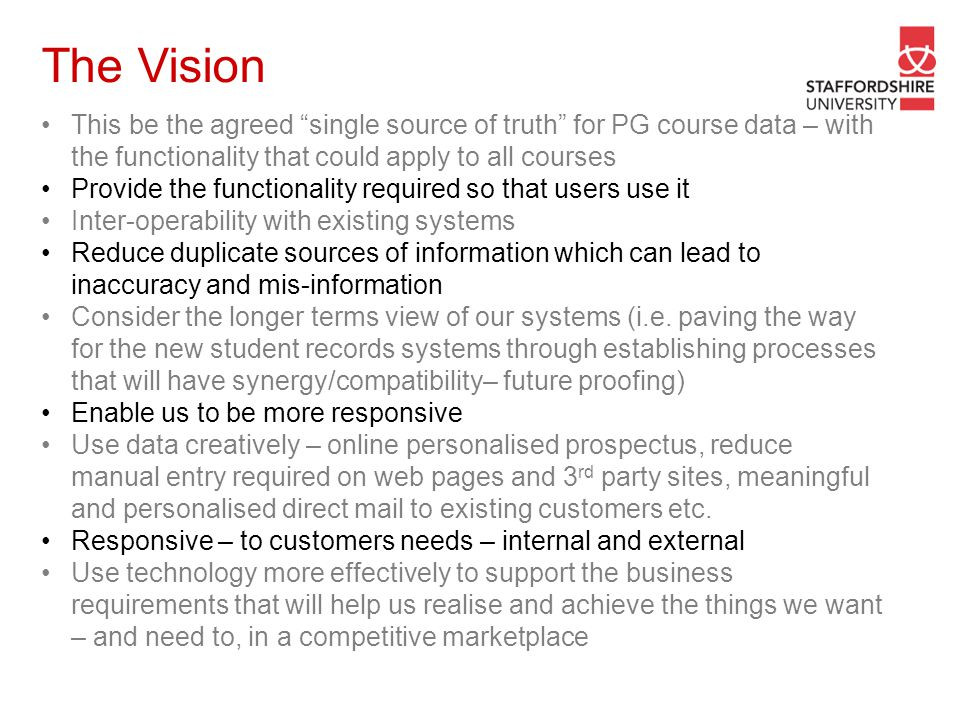 """The Vision This be the agreed """"single source of truth"""" for PG course data – with the functionality that could apply to all courses Provide the functio"""