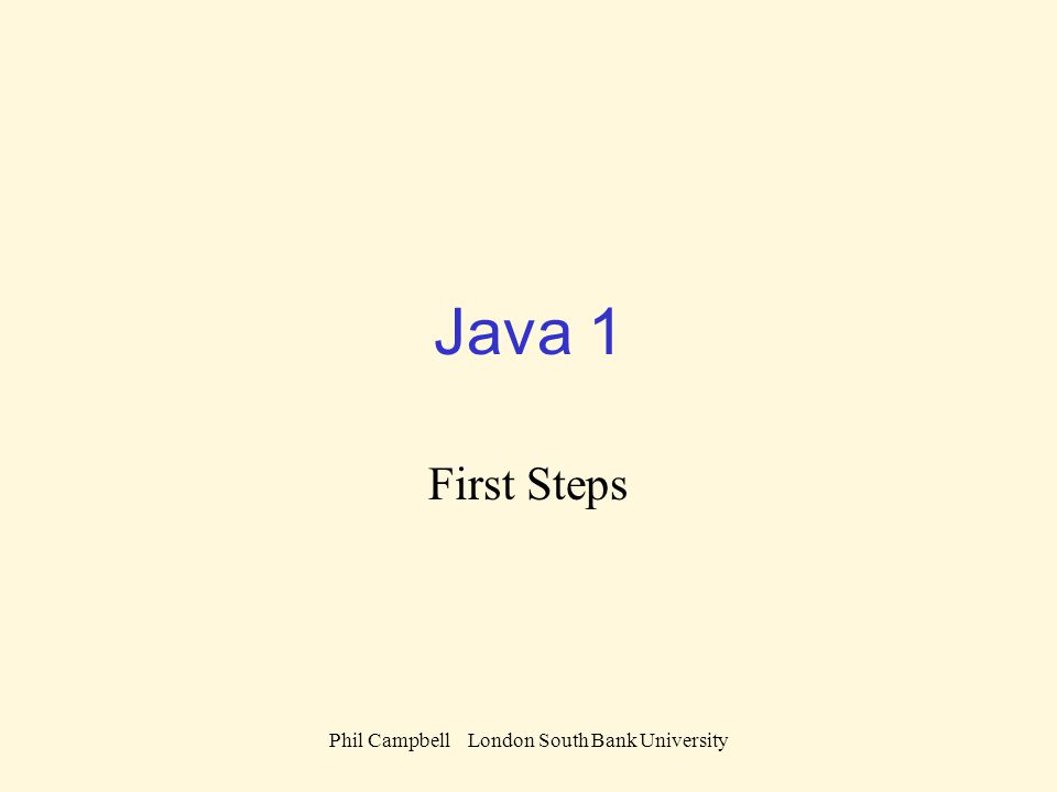 Phil Campbell London South Bank University Java 1 First Steps