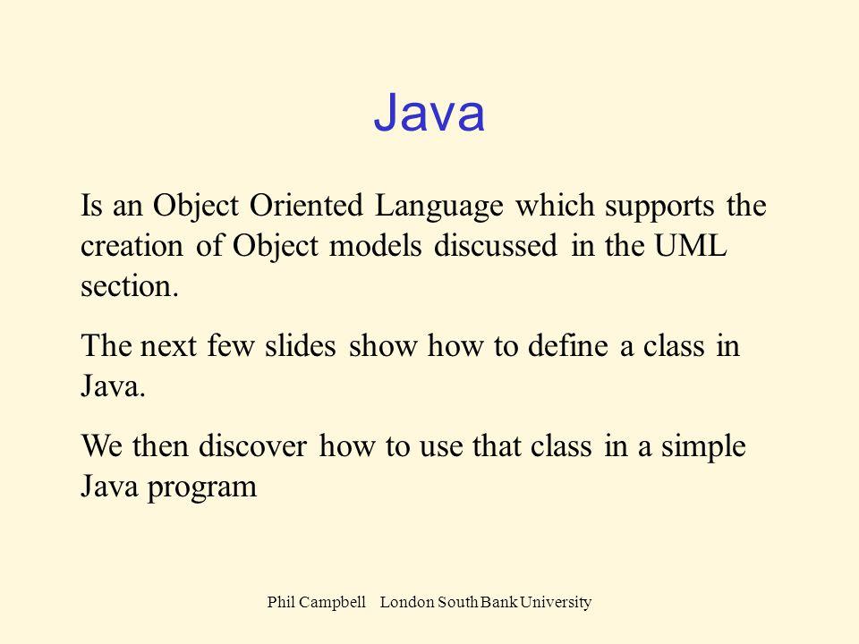 Phil Campbell London South Bank University public class Colour extends Object{ } // End class Colour Colour hue : String getHue():String setHue(String theHue) Object public String getHue(){ return hue; } // end getHue() private String hue; public Colour (String theHue){ hue = theHue; } // End constructor() public void setHue( String theHue){ hue = theHue; } // End setHue()