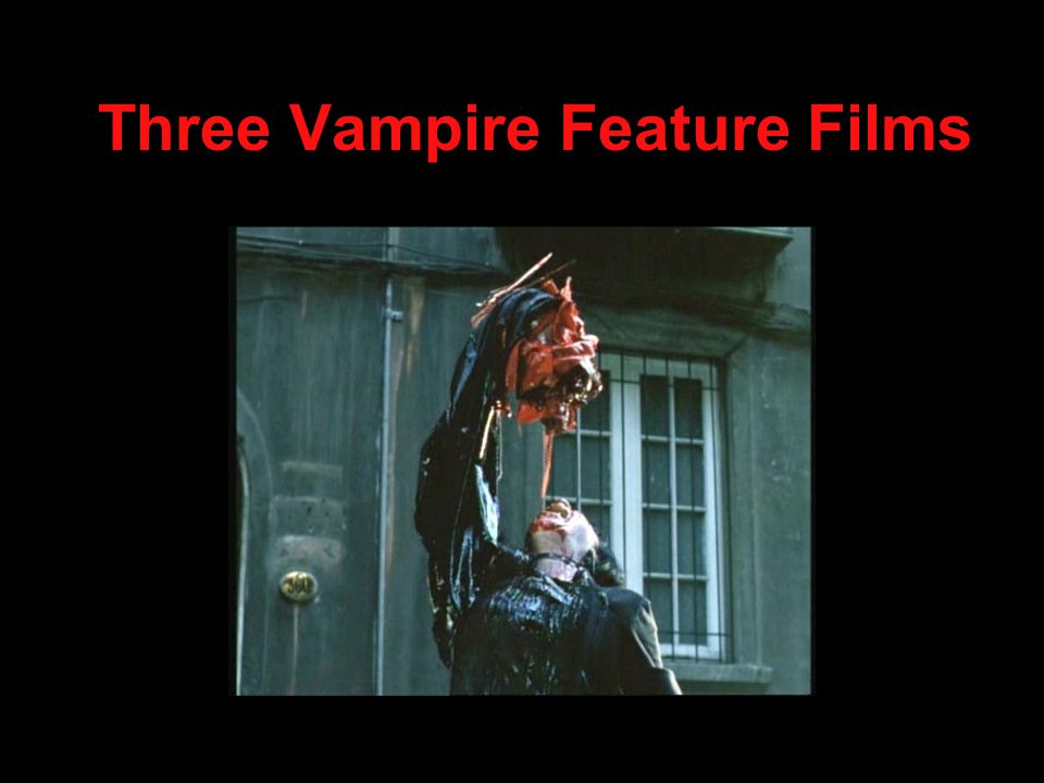 Three Vampire Feature Films