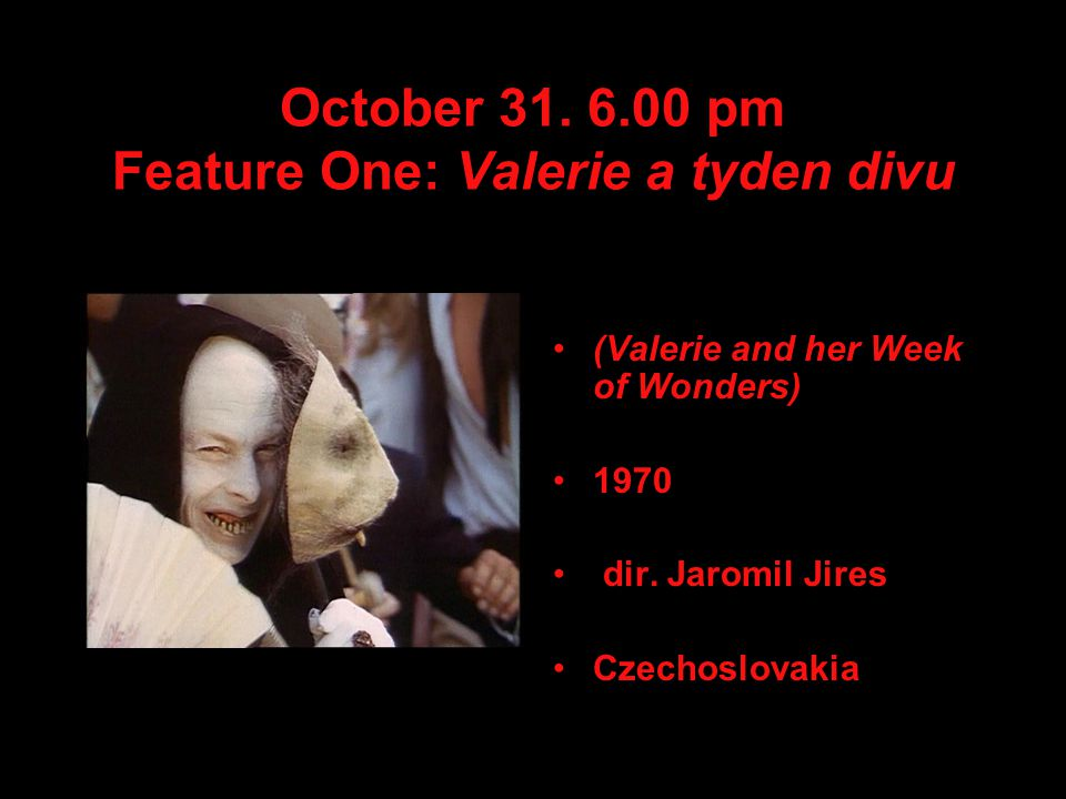 October pm Feature One: Valerie a tyden divu (Valerie and her Week of Wonders) 1970 dir.