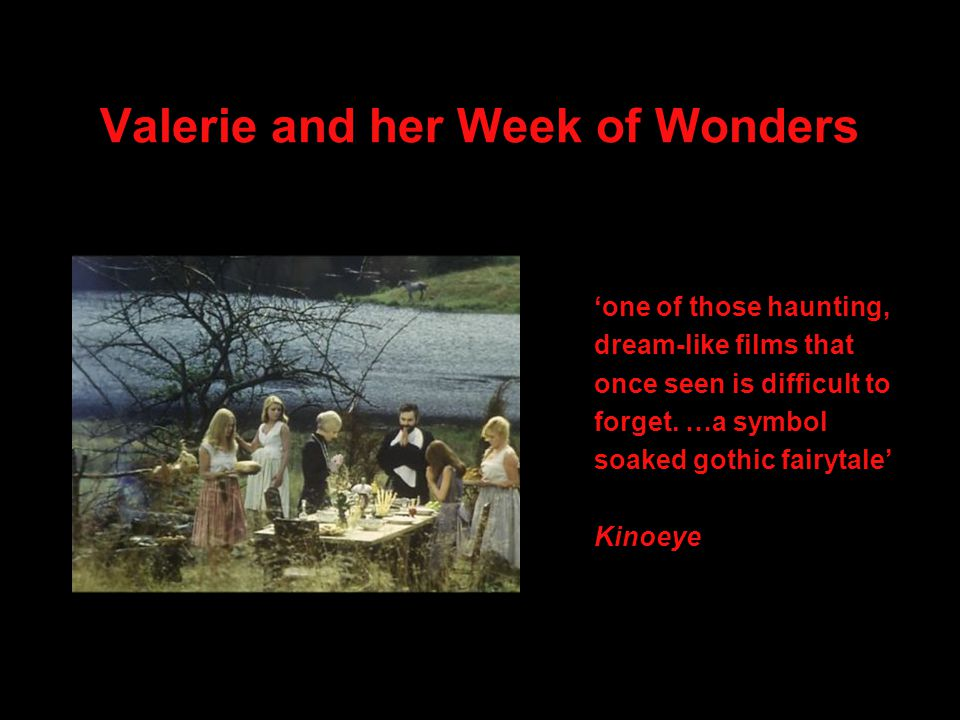 Valerie and her Week of Wonders 'one of those haunting, dream-like films that once seen is difficult to forget.