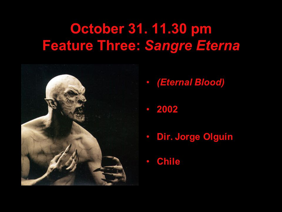 October pm Feature Three: Sangre Eterna (Eternal Blood) 2002 Dir. Jorge Olguín Chile