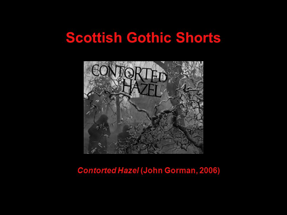 Scottish Gothic Shorts Contorted Hazel (John Gorman, 2006)