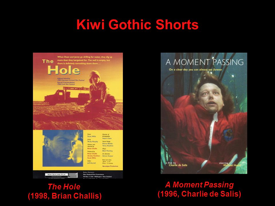 Kiwi Gothic Shorts The Hole (1998, Brian Challis) A Moment Passing (1996, Charlie de Salis)
