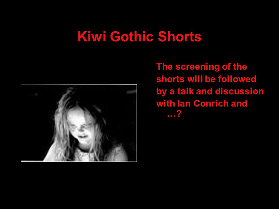 Kiwi Gothic Shorts The screening of the shorts will be followed by a talk and discussion with Ian Conrich and …