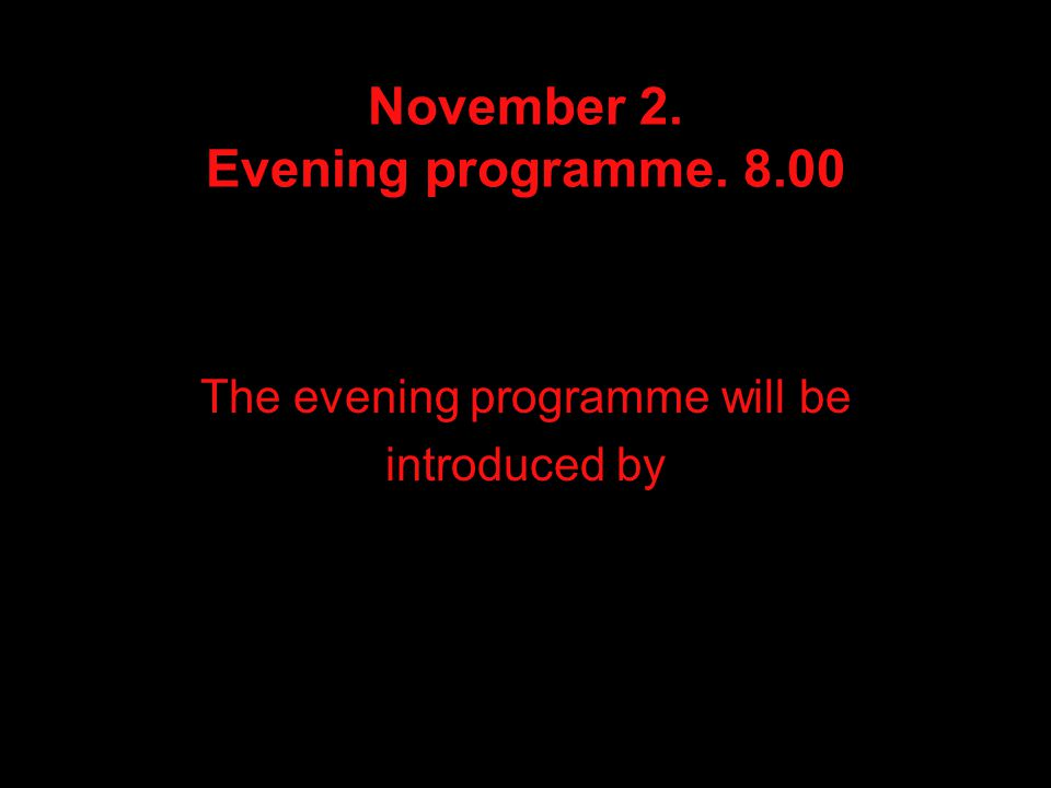 November 2. Evening programme The evening programme will be introduced by