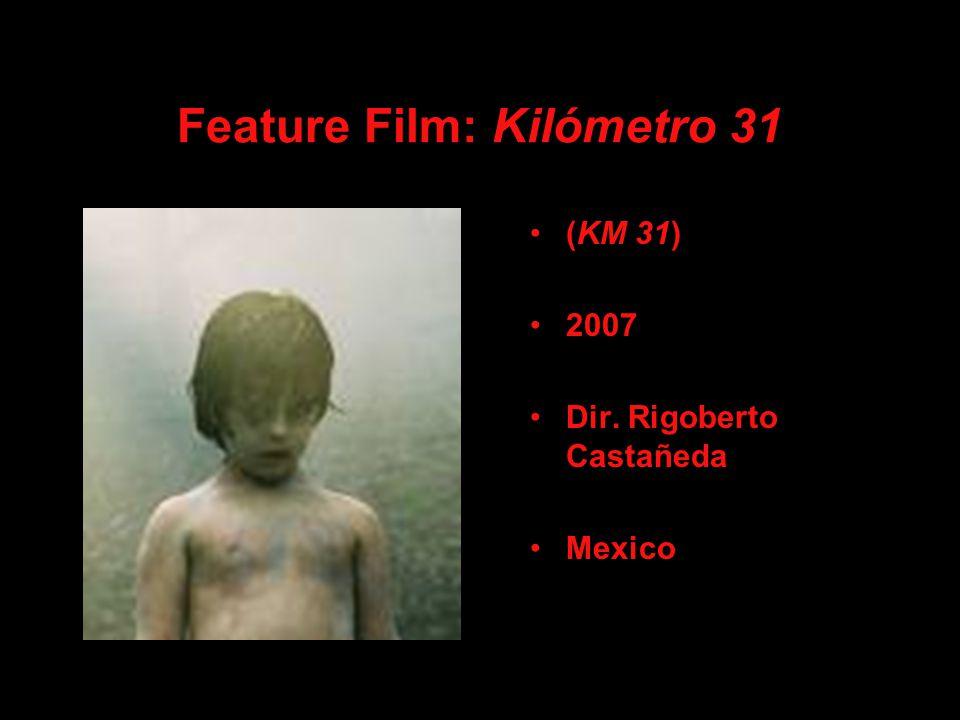Feature Film: Kilómetro 31 (KM 31) 2007 Dir. Rigoberto Castañeda Mexico